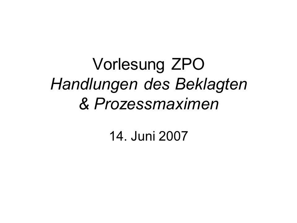 Vorlesung ZPO Handlungen des Beklagten & Prozessmaximen
