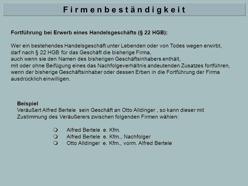 F i r m e n b e s t ä n d i g k e i t Fortführung bei Erwerb eines Handelsgeschäfts (§ 22 HGB):