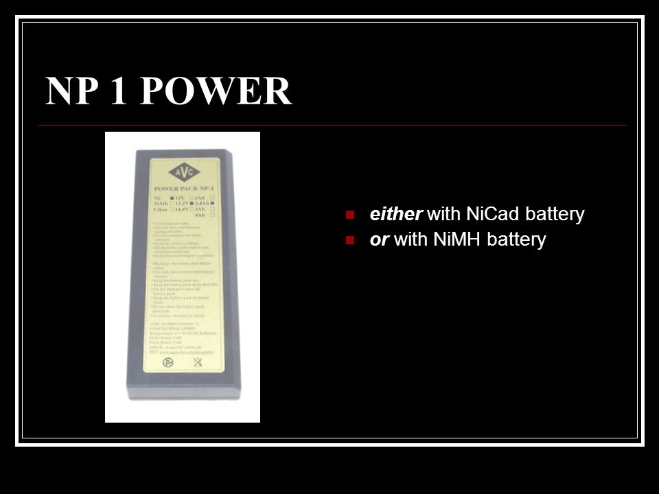 NP 1 POWER either with NiCad battery or with NiMH battery