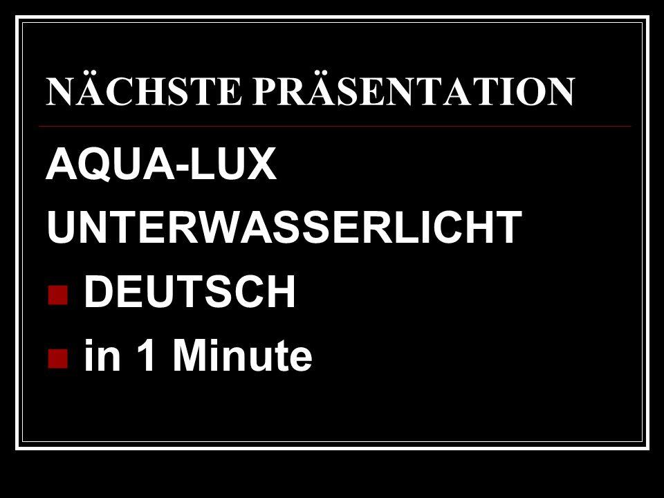 NÄCHSTE PRÄSENTATION AQUA-LUX UNTERWASSERLICHT DEUTSCH in 1 Minute