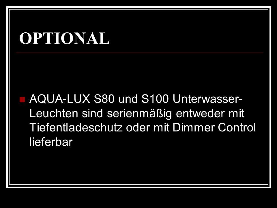 OPTIONAL AQUA-LUX S80 und S100 Unterwasser-Leuchten sind serienmäßig entweder mit Tiefentladeschutz oder mit Dimmer Control lieferbar.