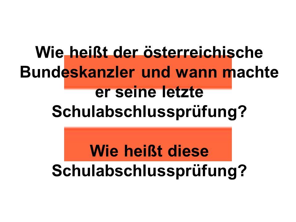 Wie heißt der österreichische Bundeskanzler und wann machte er seine letzte Schulabschlussprüfung.