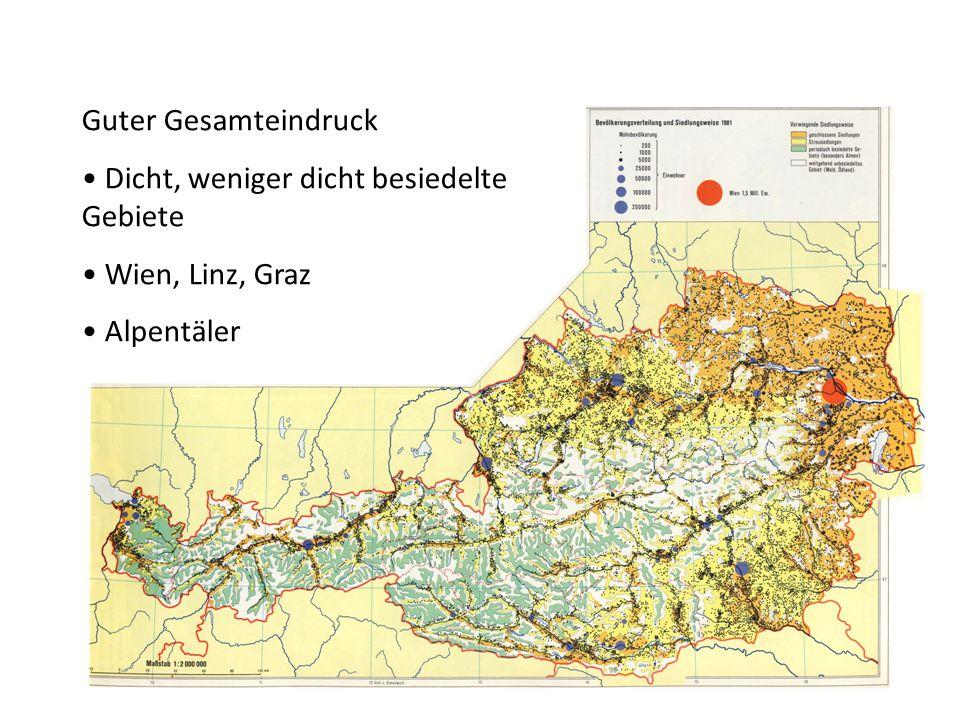 Guter Gesamteindruck Dicht, weniger dicht besiedelte Gebiete Wien, Linz, Graz Alpentäler