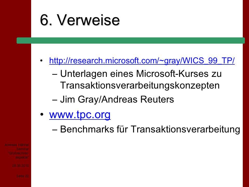 6. Verweise http://research.microsoft.com/~gray/WICS_99_TP/ Unterlagen eines Microsoft-Kurses zu Transaktionsverarbeitungskonzepten.