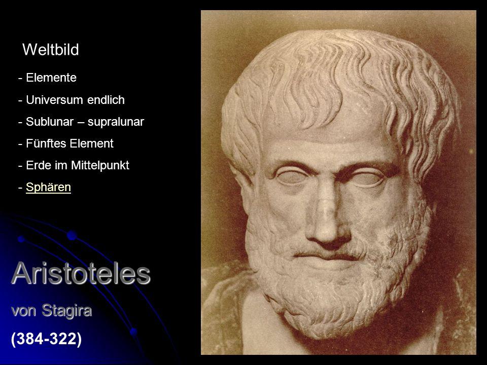Aristoteles Weltbild von Stagira (384-322) Elemente Universum endlich