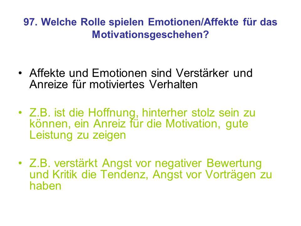 97. Welche Rolle spielen Emotionen/Affekte für das Motivationsgeschehen