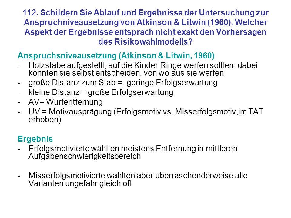 112. Schildern Sie Ablauf und Ergebnisse der Untersuchung zur Anspruchniveausetzung von Atkinson & Litwin (1960). Welcher Aspekt der Ergebnisse entsprach nicht exakt den Vorhersagen des Risikowahlmodells