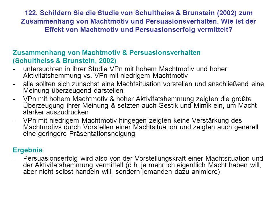 122. Schildern Sie die Studie von Schultheiss & Brunstein (2002) zum Zusammenhang von Machtmotiv und Persuasionsverhalten. Wie ist der Effekt von Machtmotiv und Persuasionserfolg vermittelt