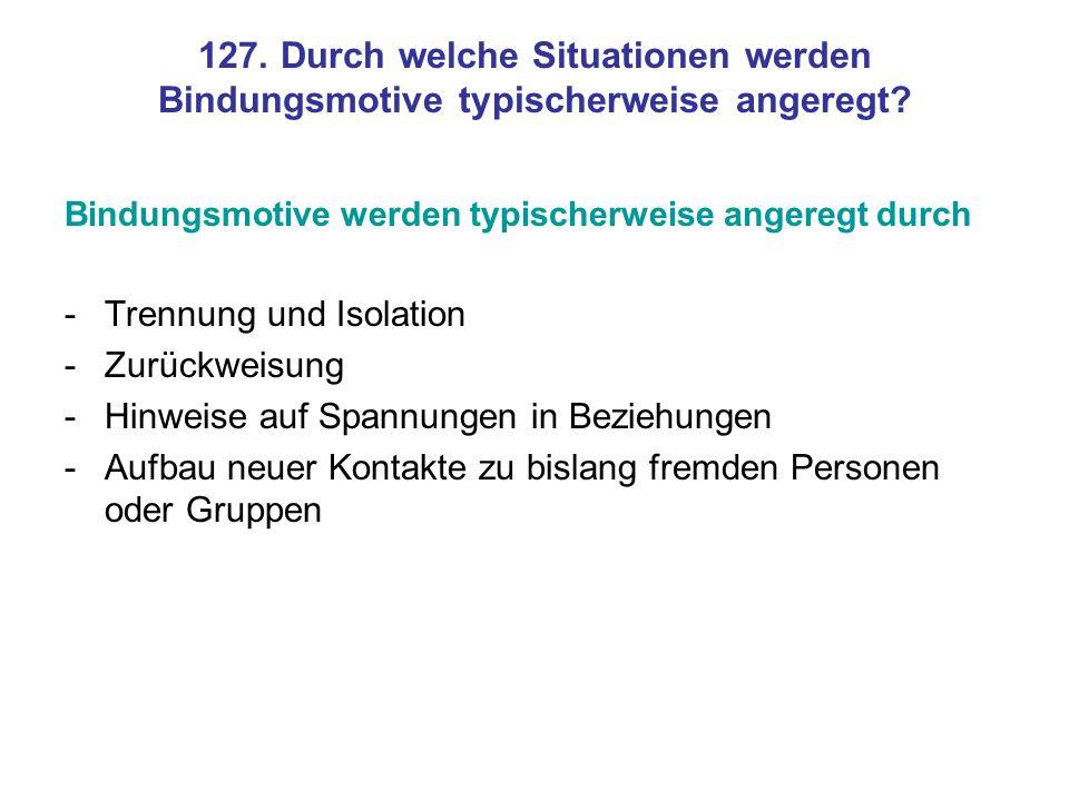 127. Durch welche Situationen werden Bindungsmotive typischerweise angeregt