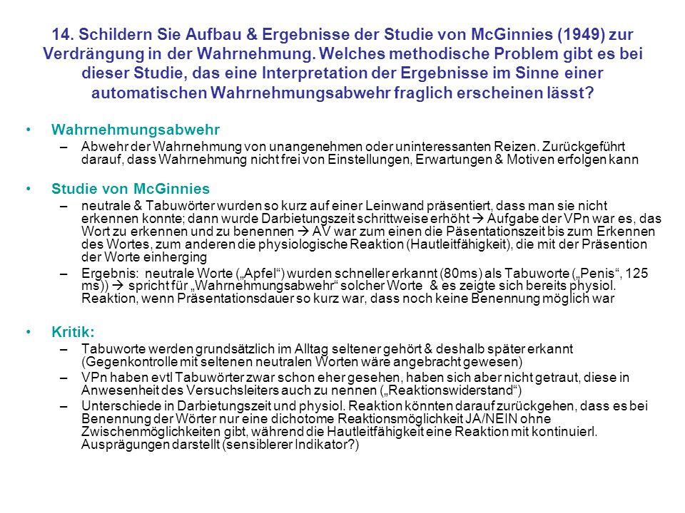14. Schildern Sie Aufbau & Ergebnisse der Studie von McGinnies (1949) zur Verdrängung in der Wahrnehmung. Welches methodische Problem gibt es bei dieser Studie, das eine Interpretation der Ergebnisse im Sinne einer automatischen Wahrnehmungsabwehr fraglich erscheinen lässt