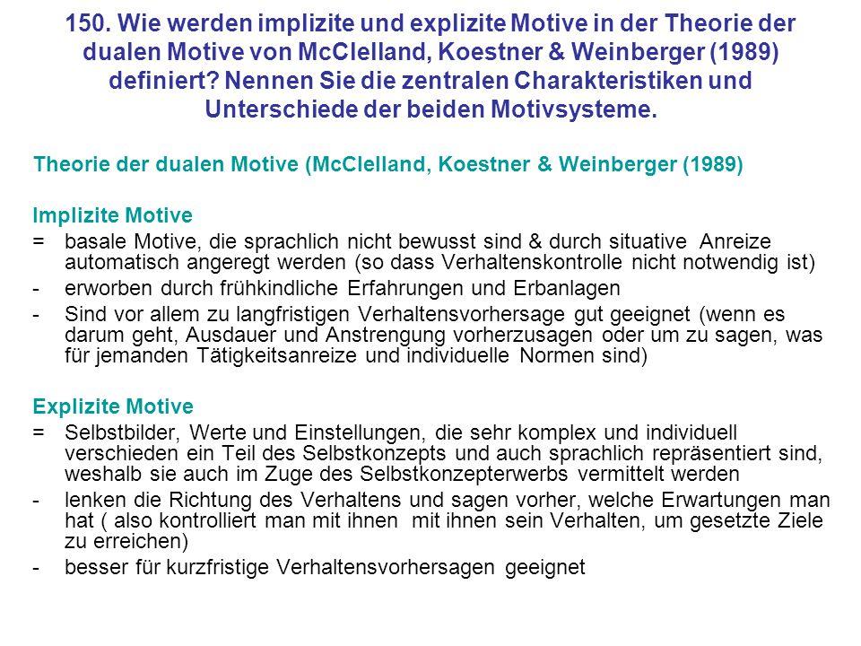150. Wie werden implizite und explizite Motive in der Theorie der dualen Motive von McClelland, Koestner & Weinberger (1989) definiert Nennen Sie die zentralen Charakteristiken und Unterschiede der beiden Motivsysteme.