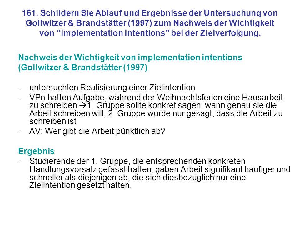 161. Schildern Sie Ablauf und Ergebnisse der Untersuchung von Gollwitzer & Brandstätter (1997) zum Nachweis der Wichtigkeit von implementation intentions bei der Zielverfolgung.