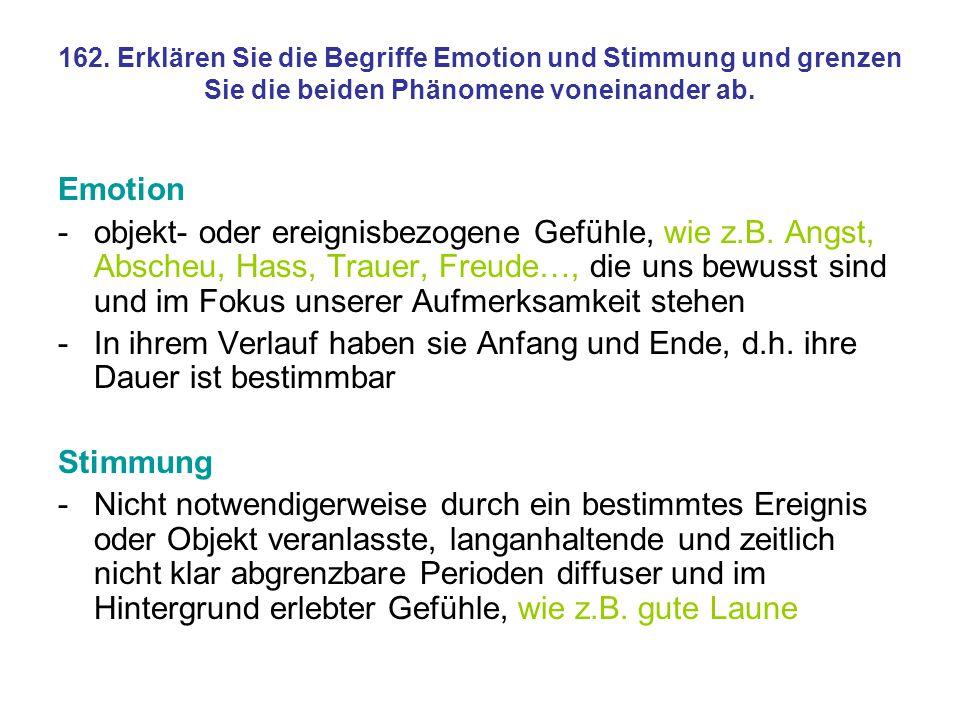 162. Erklären Sie die Begriffe Emotion und Stimmung und grenzen Sie die beiden Phänomene voneinander ab.