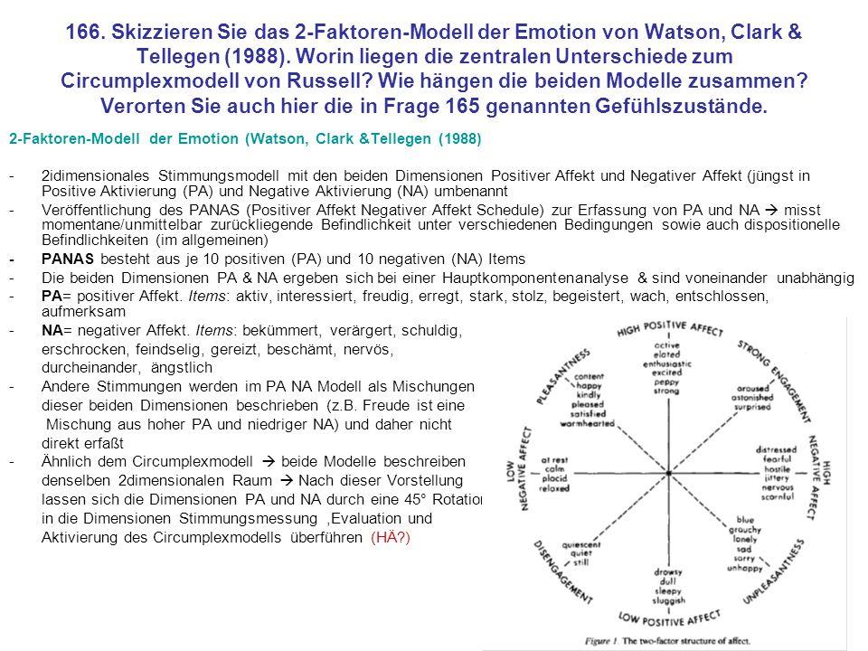 166. Skizzieren Sie das 2-Faktoren-Modell der Emotion von Watson, Clark & Tellegen (1988). Worin liegen die zentralen Unterschiede zum Circumplexmodell von Russell Wie hängen die beiden Modelle zusammen Verorten Sie auch hier die in Frage 165 genannten Gefühlszustände.