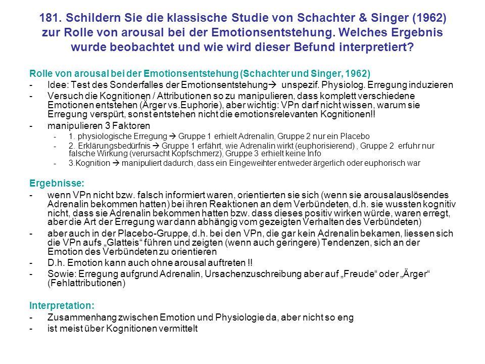 181. Schildern Sie die klassische Studie von Schachter & Singer (1962) zur Rolle von arousal bei der Emotionsentstehung. Welches Ergebnis wurde beobachtet und wie wird dieser Befund interpretiert
