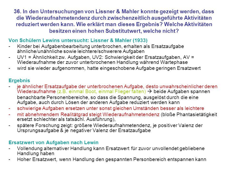 36. In den Untersuchungen von Lissner & Mahler konnte gezeigt werden, dass die Wiederaufnahmetendenz durch zwischenzeitlich ausgeführte Aktivitäten reduziert werden kann. Wie erklärt man dieses Ergebnis Welche Aktivitäten besitzen einen hohen Substitutwert, welche nicht