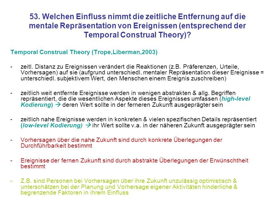 53. Welchen Einfluss nimmt die zeitliche Entfernung auf die mentale Repräsentation von Ereignissen (entsprechend der Temporal Construal Theory)