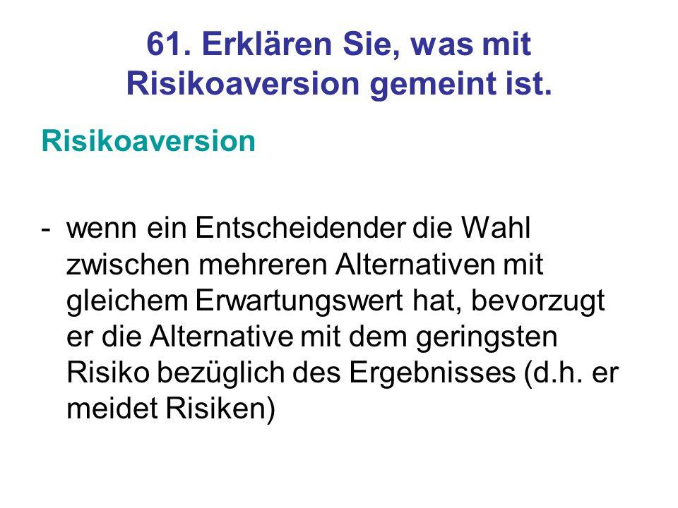 61. Erklären Sie, was mit Risikoaversion gemeint ist.