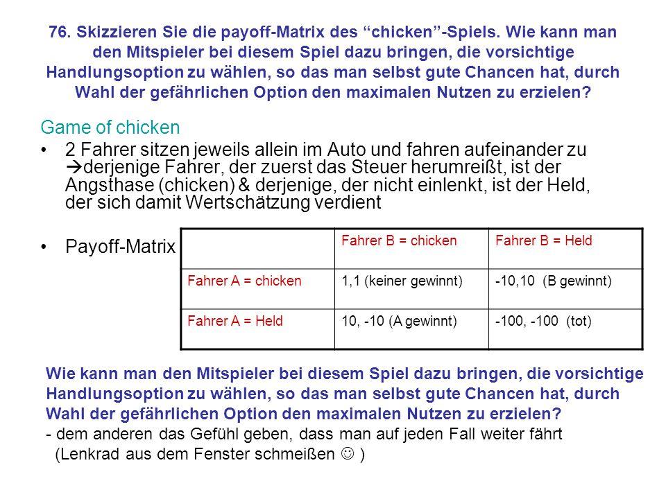 76. Skizzieren Sie die payoff-Matrix des chicken -Spiels
