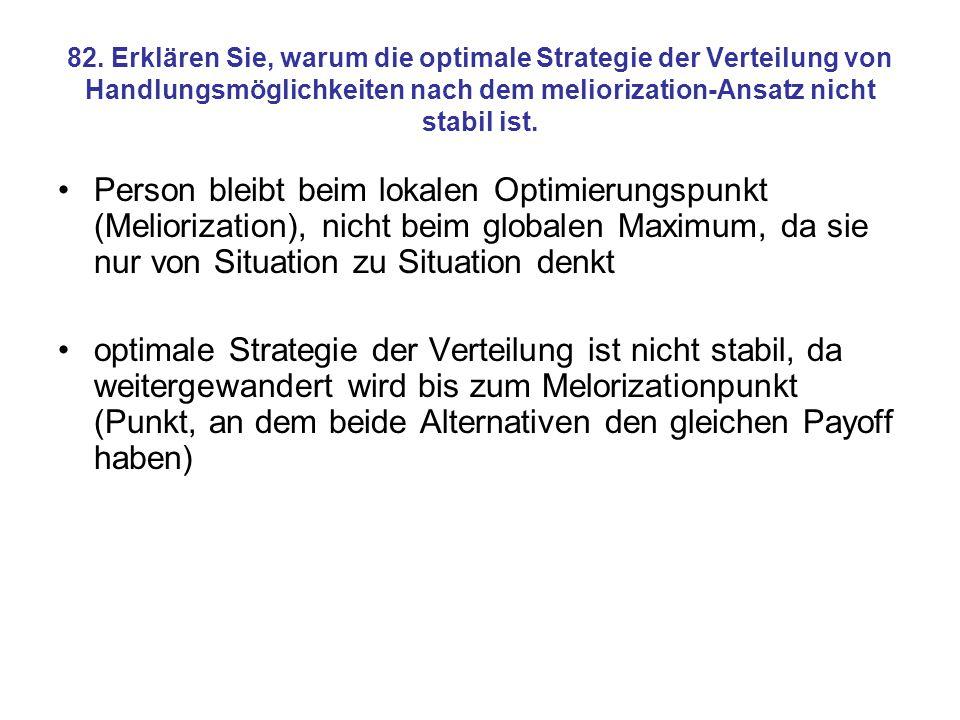 82. Erklären Sie, warum die optimale Strategie der Verteilung von Handlungsmöglichkeiten nach dem meliorization-Ansatz nicht stabil ist.