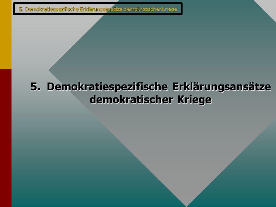 5. Demokratiespezifische Erklärungsansätze demokratischer Kriege