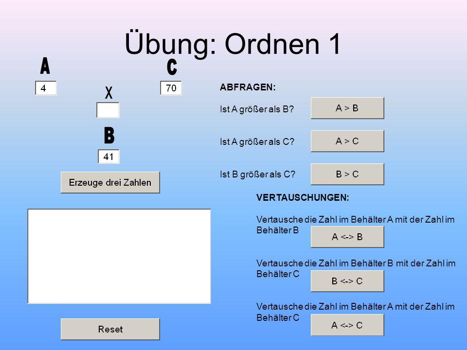Übung: Ordnen 1 A C B X ABFRAGEN: Ist A größer als B