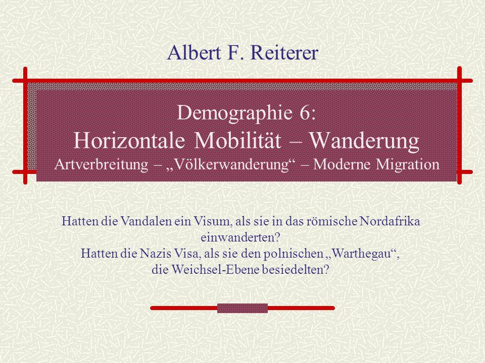 "Albert F. Reiterer Demographie 6: Horizontale Mobilität – Wanderung Artverbreitung – ""Völkerwanderung – Moderne Migration."