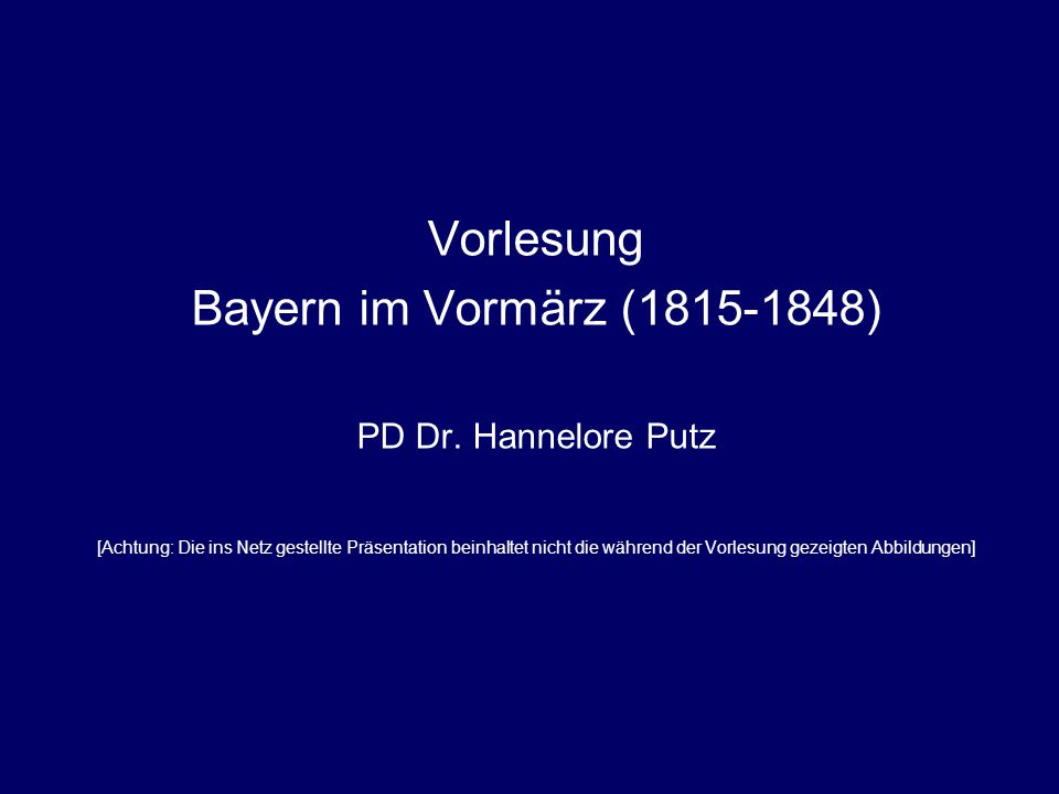 Vorlesung Bayern im Vormärz (1815-1848) PD Dr. Hannelore Putz