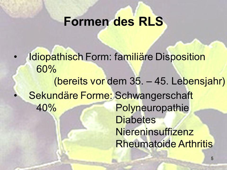 Formen des RLS Idiopathisch Form: familiäre Disposition 60% (bereits vor dem 35. – 45. Lebensjahr)