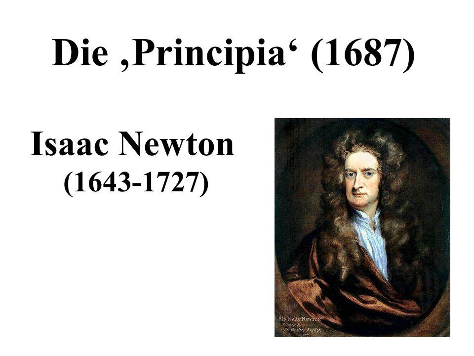 Die 'Principia' (1687) Isaac Newton (1643-1727)