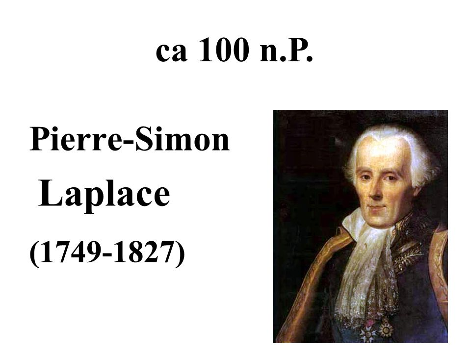 ca 100 n.P. Pierre-Simon Laplace (1749-1827)