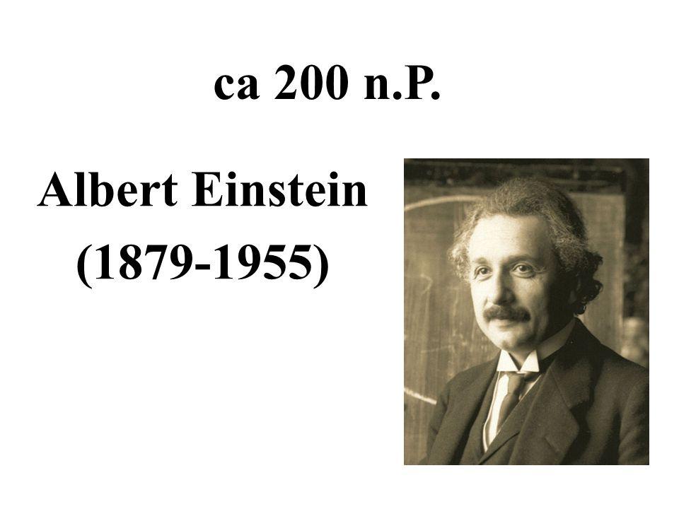ca 200 n.P. Albert Einstein (1879-1955)