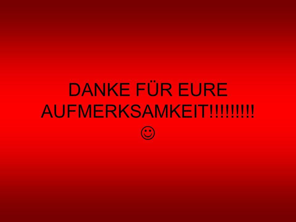 DANKE FÜR EURE AUFMERKSAMKEIT!!!!!!!!! 