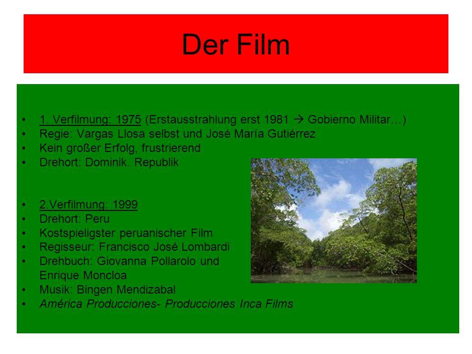 Der Film 1. Verfilmung: 1975 (Erstausstrahlung erst 1981  Gobierno Militar…) Regie: Vargas Llosa selbst und José María Gutiérrez.