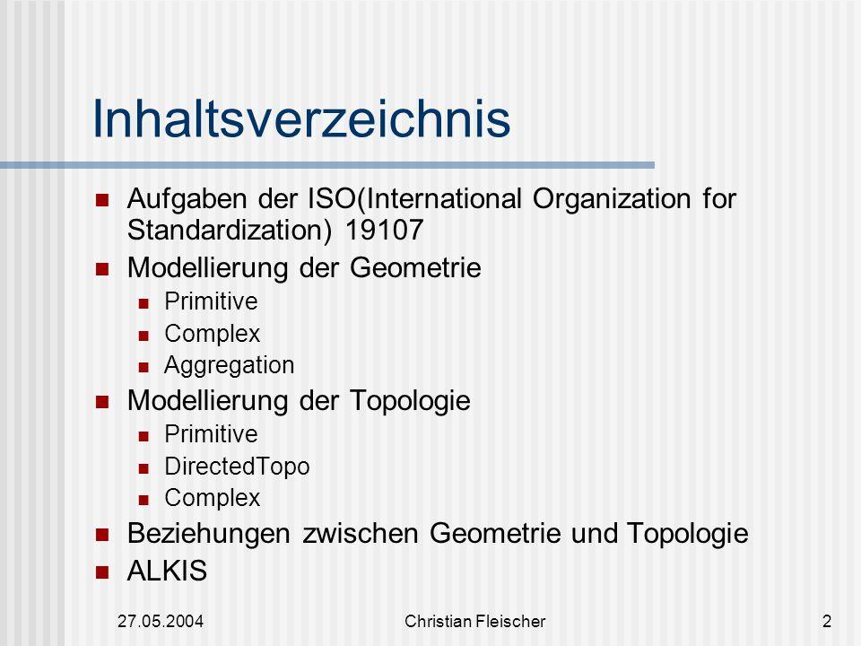 Inhaltsverzeichnis Aufgaben der ISO(International Organization for Standardization) 19107. Modellierung der Geometrie.