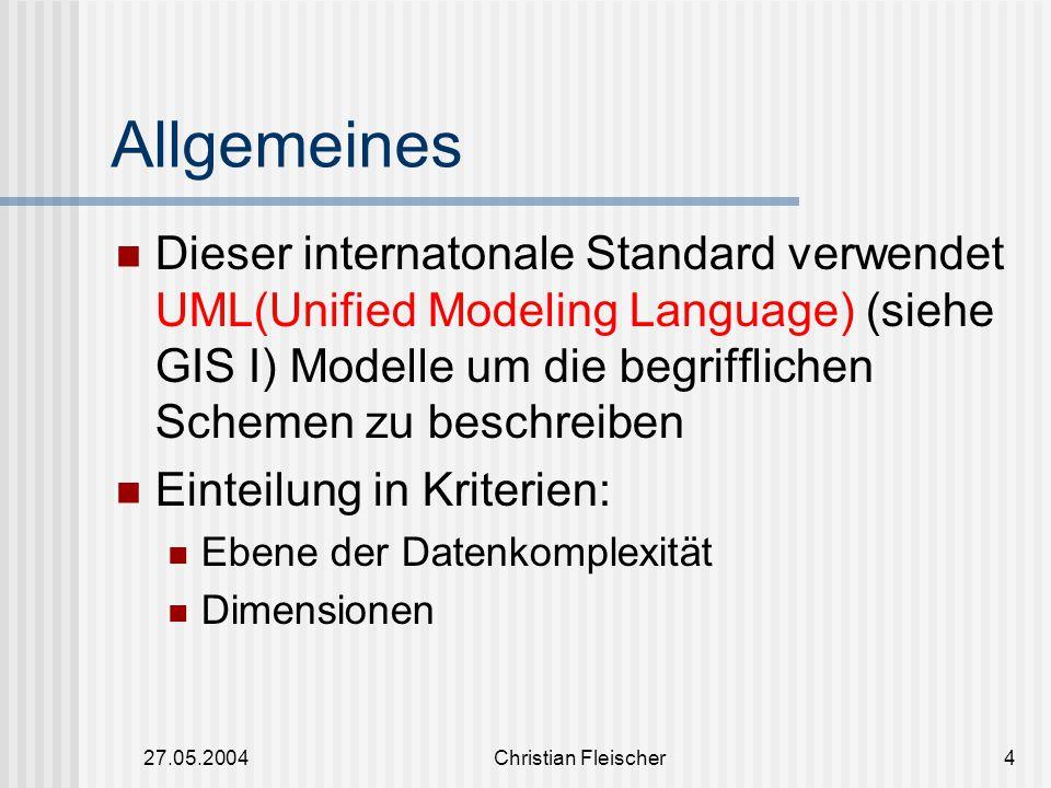 Allgemeines Dieser internatonale Standard verwendet UML(Unified Modeling Language) (siehe GIS I) Modelle um die begrifflichen Schemen zu beschreiben.