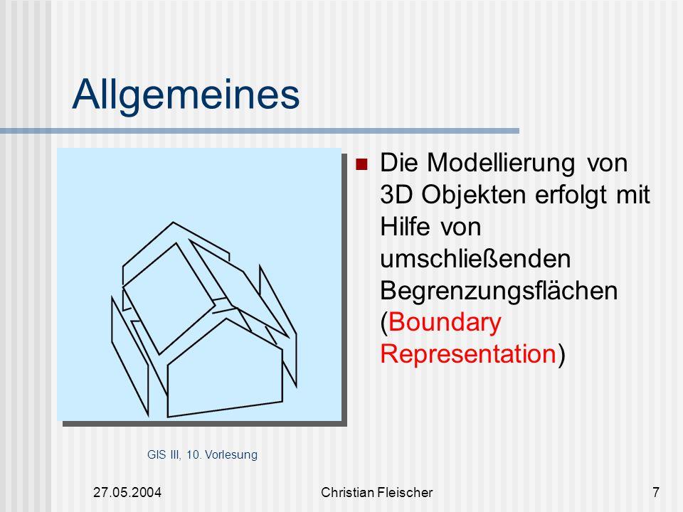 Allgemeines Die Modellierung von 3D Objekten erfolgt mit Hilfe von umschließenden Begrenzungsflächen (Boundary Representation)