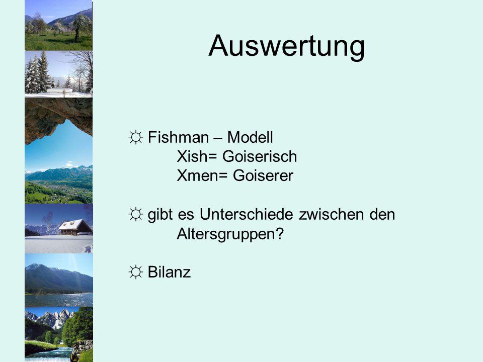 Auswertung Fishman – Modell Xish= Goiserisch Xmen= Goiserer