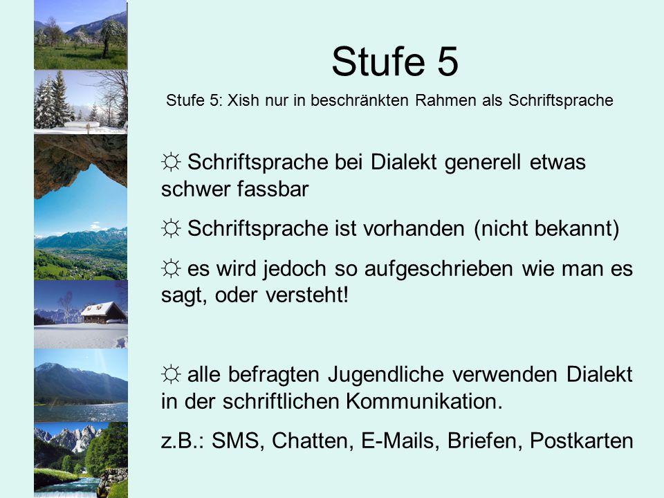 Stufe 5 Schriftsprache bei Dialekt generell etwas schwer fassbar