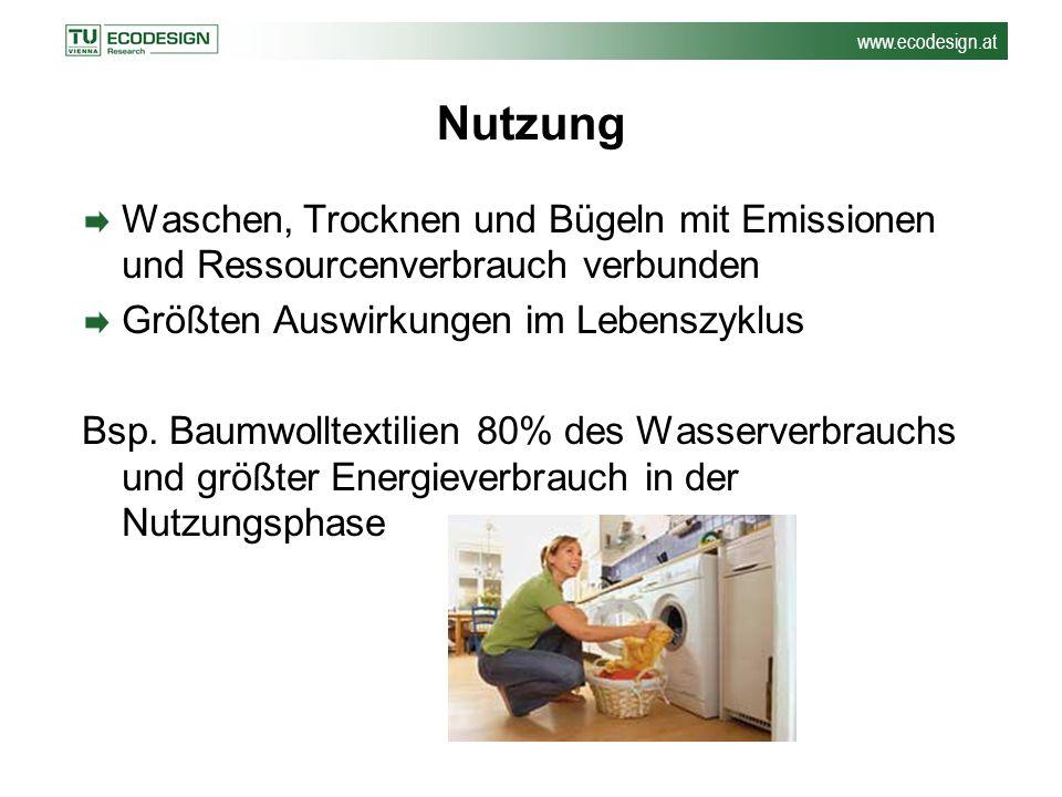 Nutzung Waschen, Trocknen und Bügeln mit Emissionen und Ressourcenverbrauch verbunden. Größten Auswirkungen im Lebenszyklus.