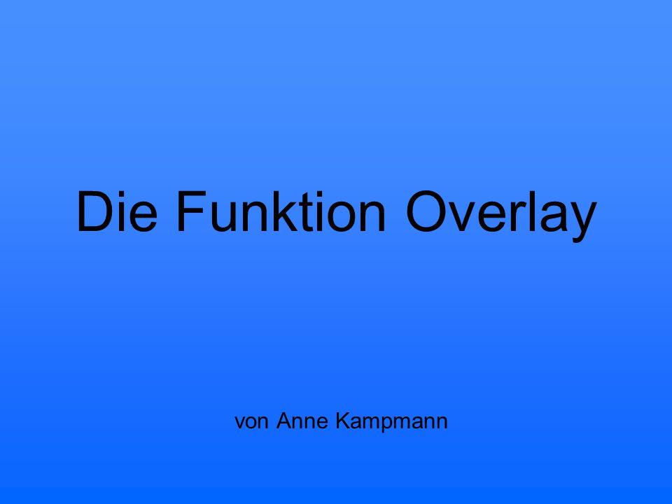 Die Funktion Overlay von Anne Kampmann