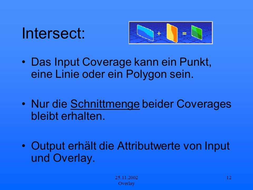 Intersect: Das Input Coverage kann ein Punkt, eine Linie oder ein Polygon sein. Nur die Schnittmenge beider Coverages bleibt erhalten.