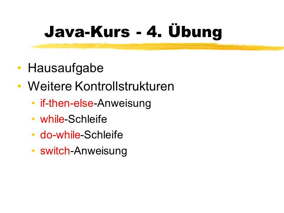 Java-Kurs - 4. Übung Hausaufgabe Weitere Kontrollstrukturen