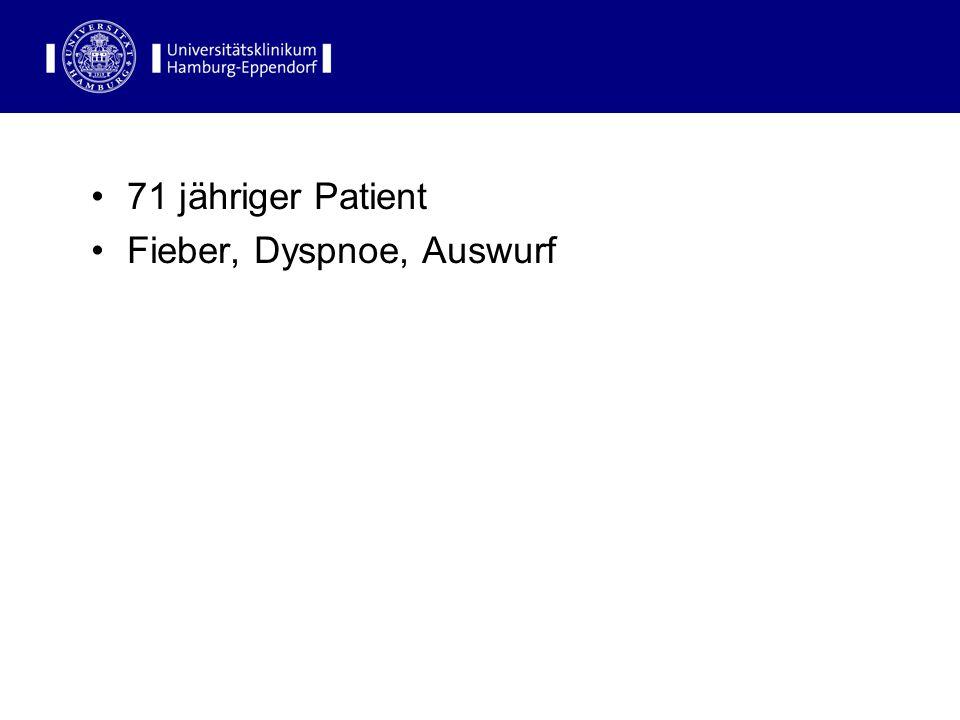 71 jähriger Patient Fieber, Dyspnoe, Auswurf