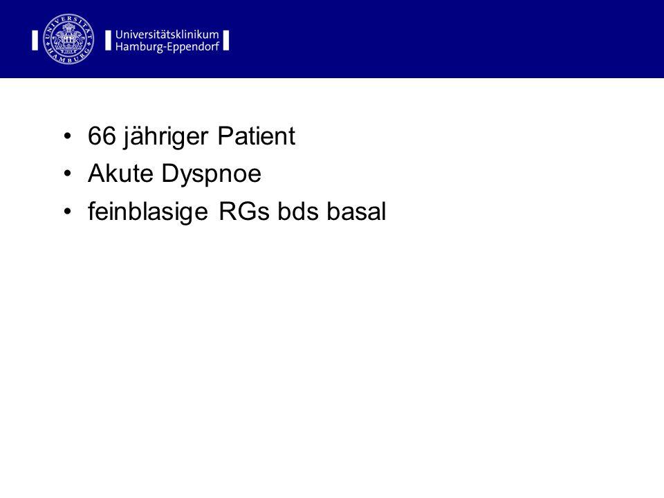 66 jähriger Patient Akute Dyspnoe feinblasige RGs bds basal