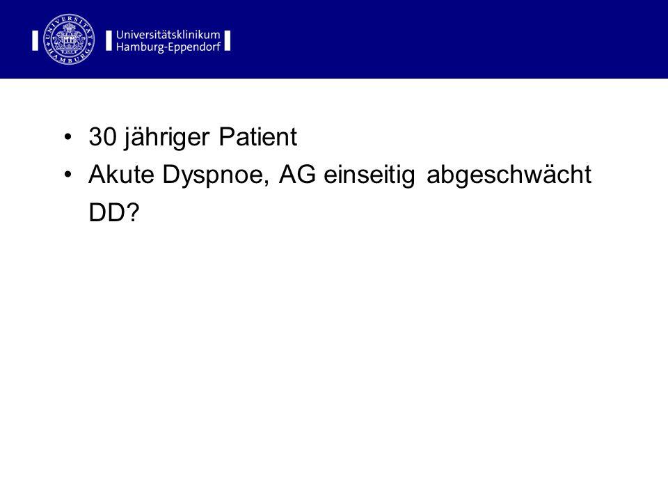 30 jähriger Patient Akute Dyspnoe, AG einseitig abgeschwächt DD