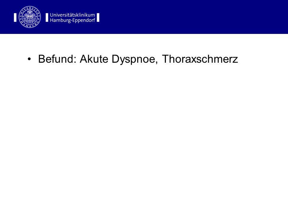 Befund: Akute Dyspnoe, Thoraxschmerz