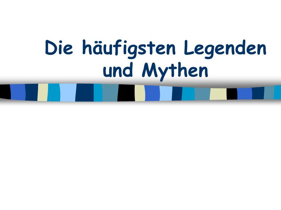 Die häufigsten Legenden und Mythen
