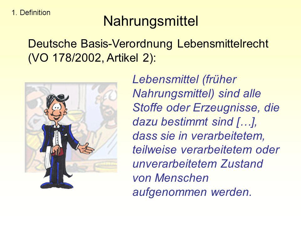 Nahrungsmittel 1. Definition. Deutsche Basis-Verordnung Lebensmittelrecht (VO 178/2002, Artikel 2):