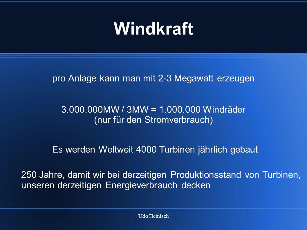 Windkraft pro Anlage kann man mit 2-3 Megawatt erzeugen